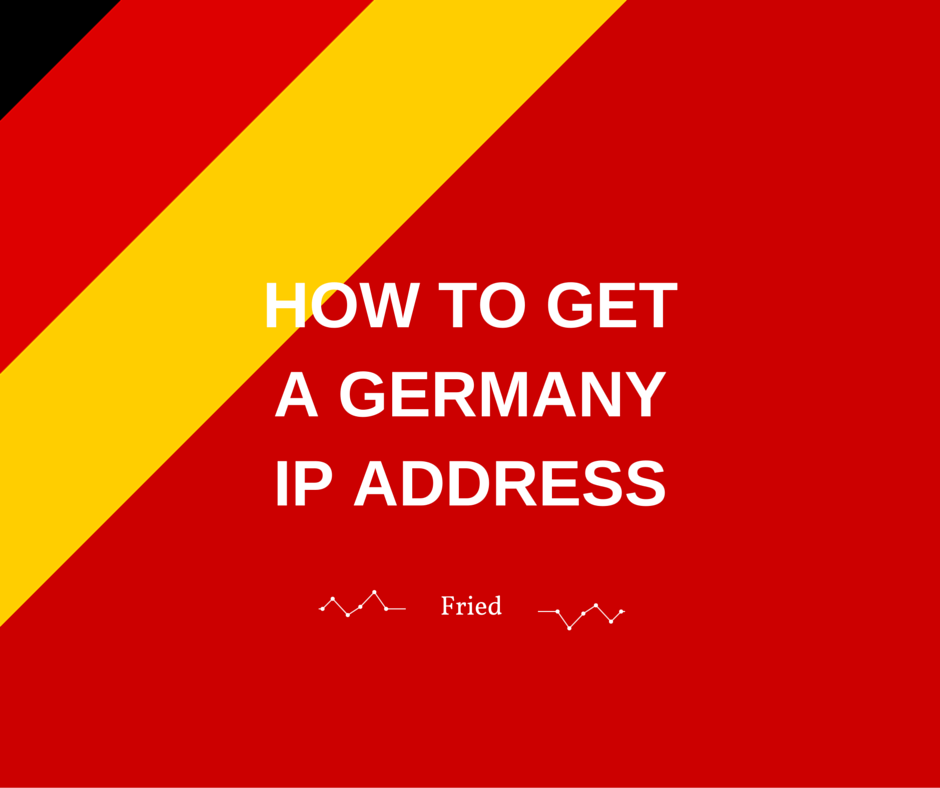 HOW TO GET A GERMANY IP ADDRESS