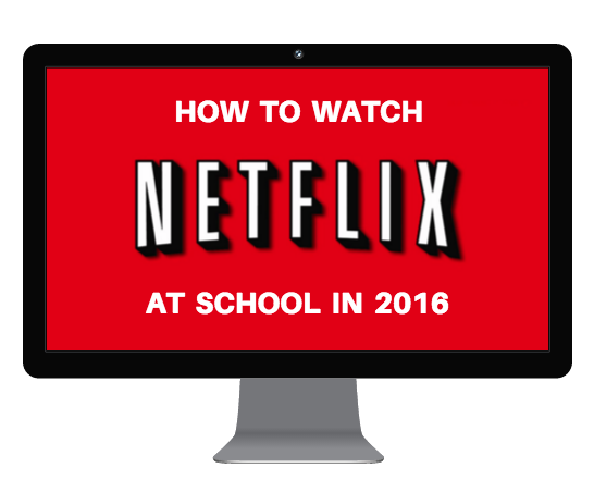 how to watch netflix at school