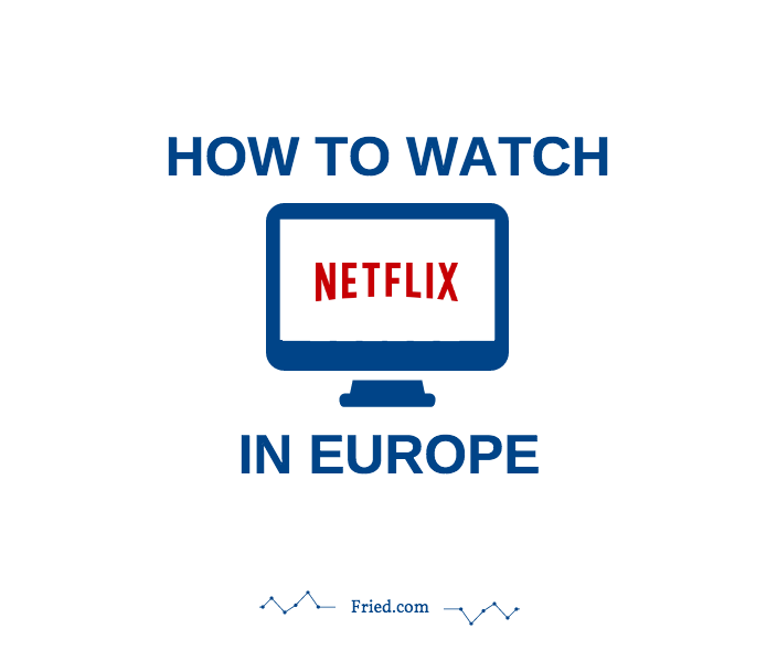 how to watch netflix in europe