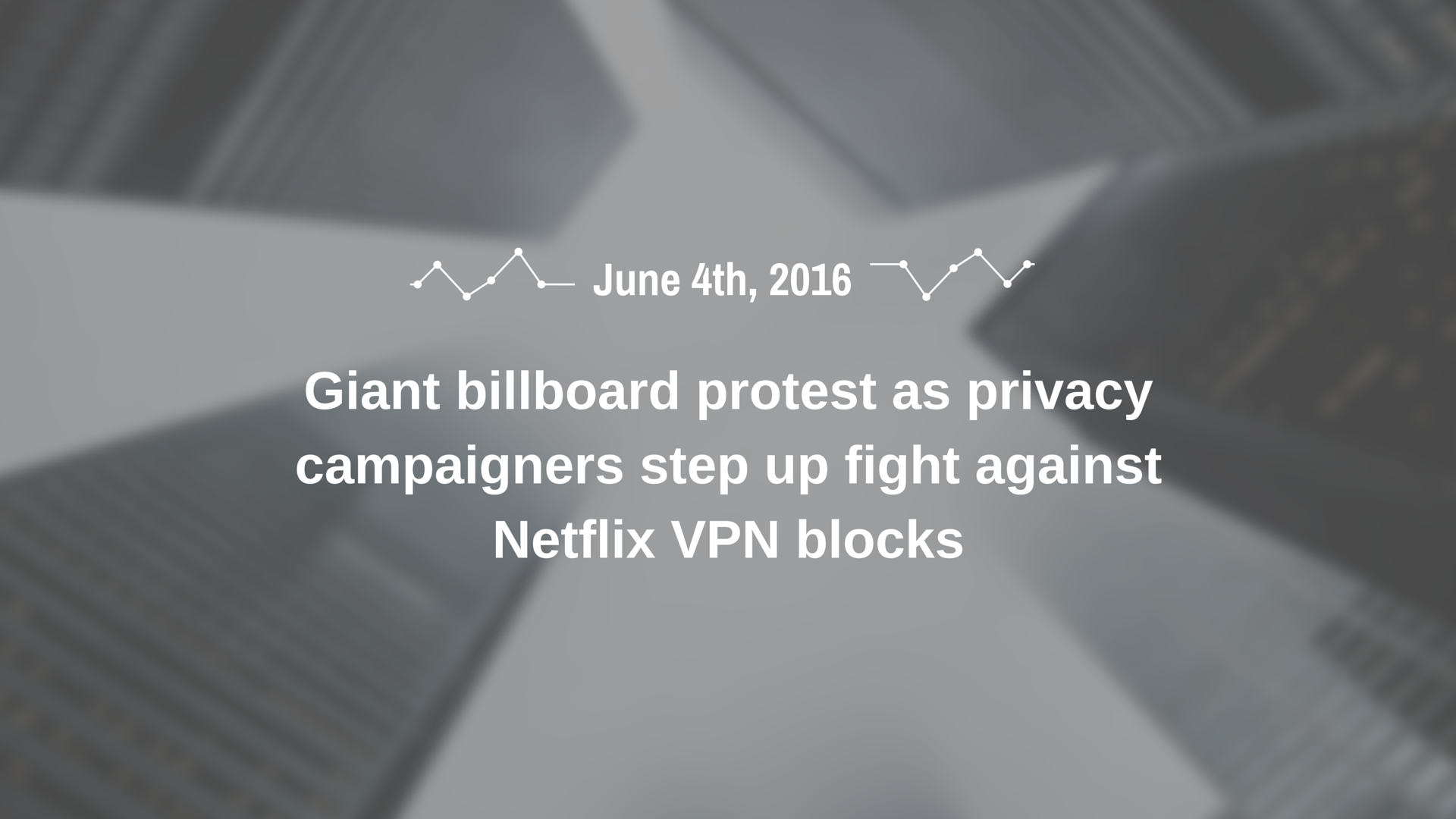 Giant billboard protest as privacy campaigners step up fight against Netflix VPN blocks